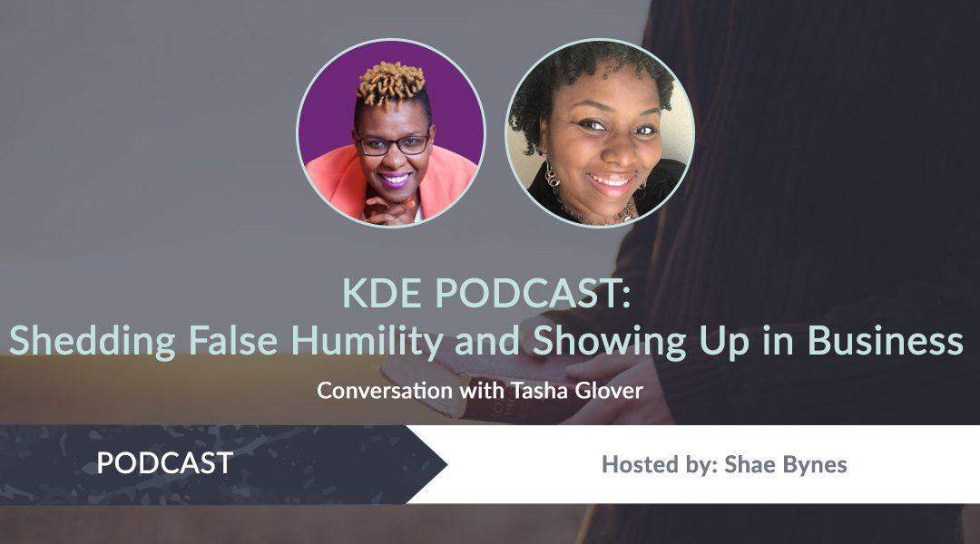 KDE Podcast: Shedding False Humility and Showing Up in Business (Conversation with Tasha Glover)
